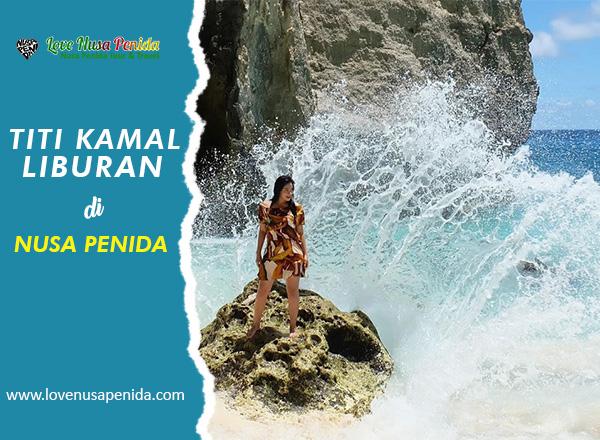 Titi Kamal Liburan di Nusa Pendia